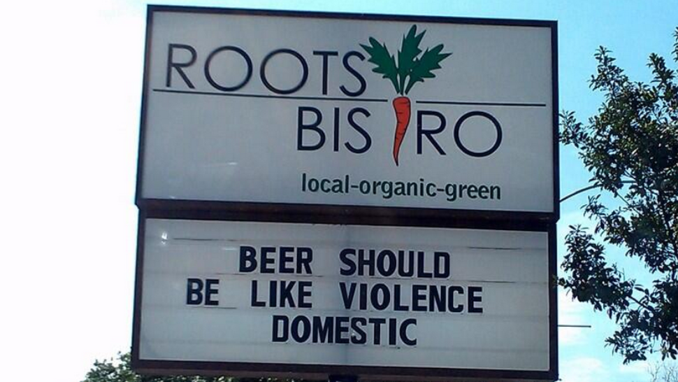 "Roots Bistro sign: ""Beer should be like violence: domestic"""