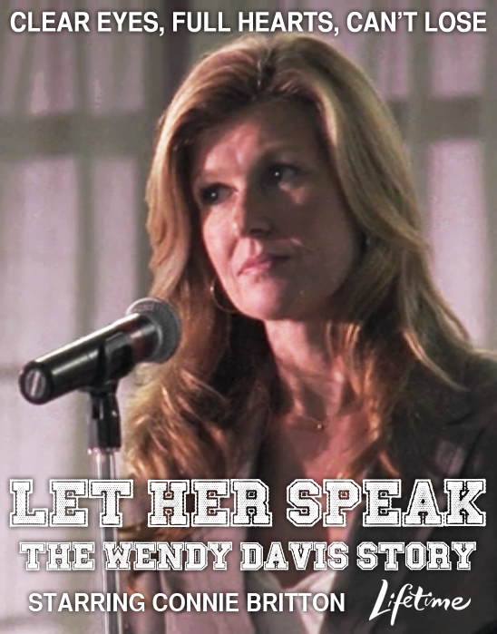 Poster shows Connie Britton speaking at a microphone. Tex reads: Clear Eyes, Full Hearts, Can't Lose. Let Her Speak: The Wendy Davis Story. Starring Connie Britton. Lifetime