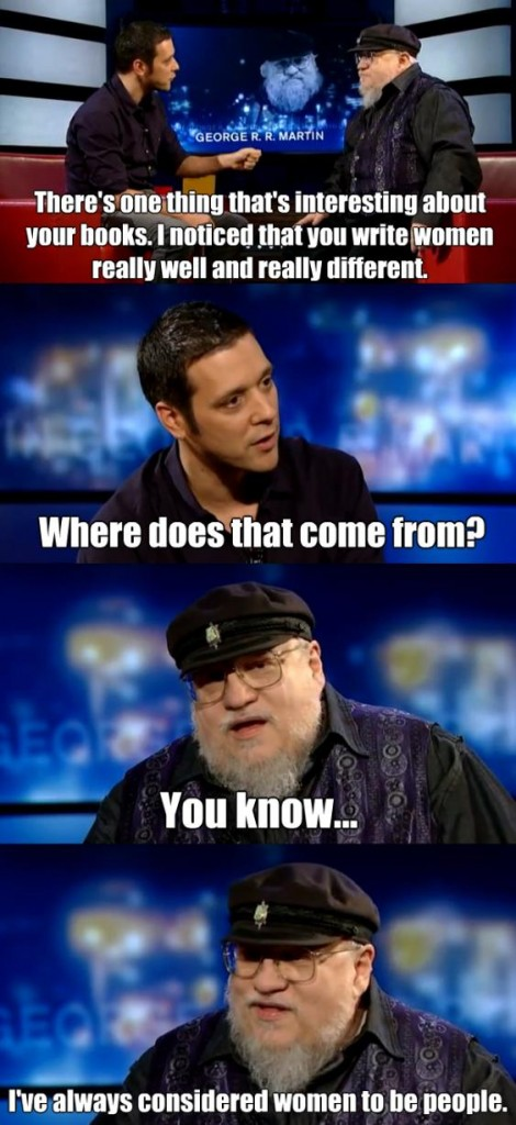 "George RR Martin ""I've always considered women to be people."""