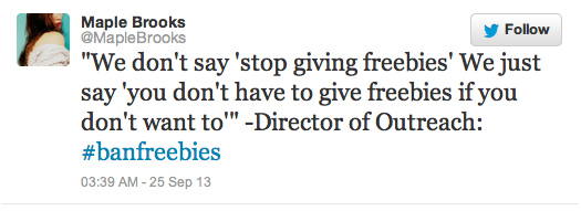 """We don't say 'stop giving freebies' We just say 'you don't have to give freebies if you don't want to'"" -Director of Outreach: #banfreebies"