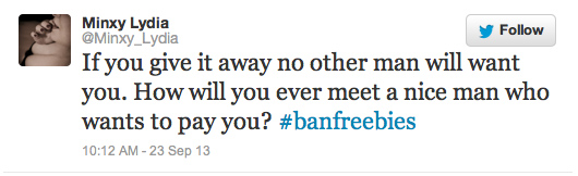 If you give it away no other man will want you. How will you ever meet a nice man who wants to pay you? #banfreebies