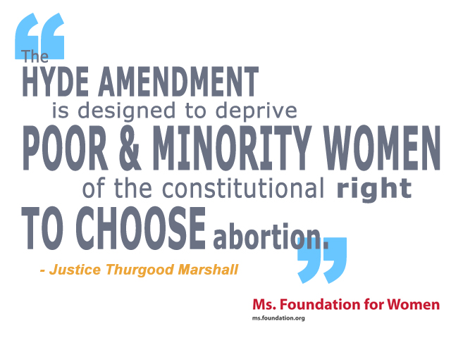 """Hyde Amendment is designed to deprive poor & minority women of the constitutional right to choose abortion."" Justice Thurgood Marshall"