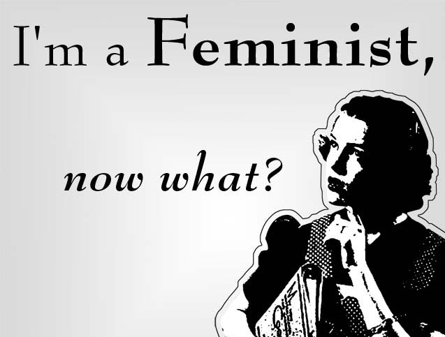 I'm a feminist. Now what?