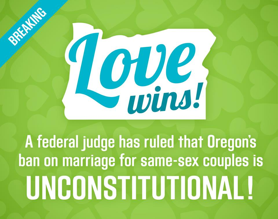 love wins. oregon judge strikes down gay marriage ban