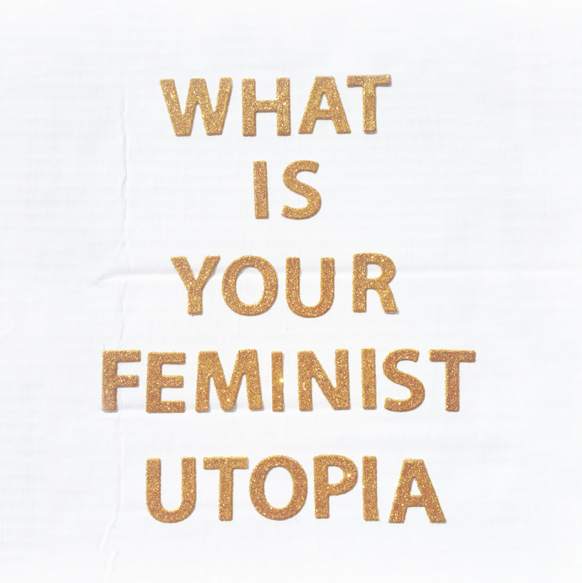 What is your feminist utopia