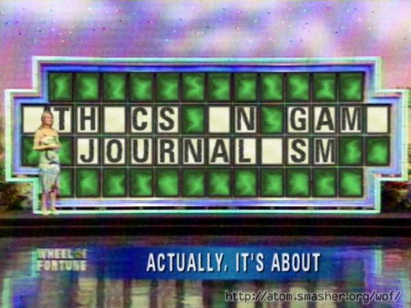Wheel of Fortune. Category: Actually, it's about. Answer: TH CS  N GAM JOURNAL SM